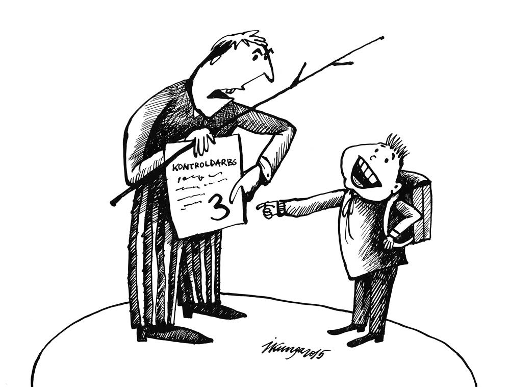 07-01-2015 — Dēls, tu esi nesekmīgs! — Tēt, tas taču nav vieninieks, mūsdienās trijnieks ir normāla atzīme!